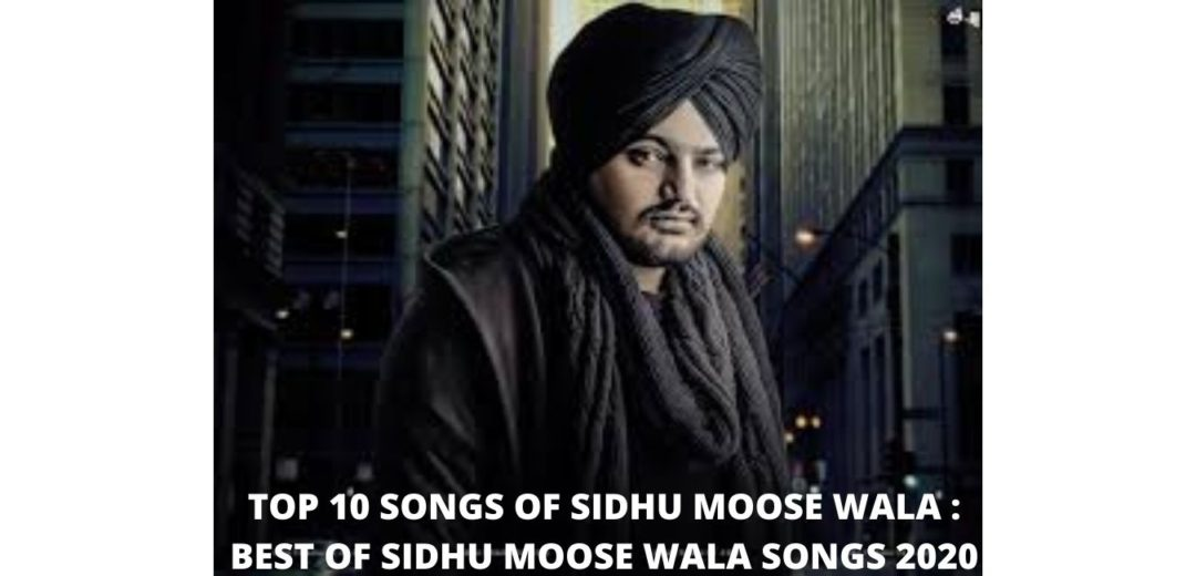 TOP 10 SONGS OF SIDHU MOOSE WALA : BEST OF SIDHU MOOSE WALA SONGS 2020