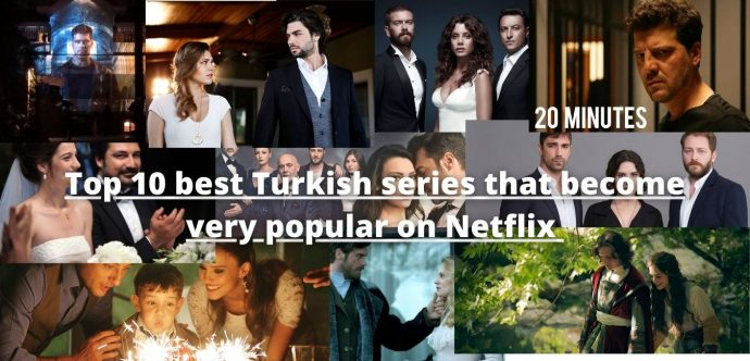Top 10 best Turkish series that become very popular on Netflix