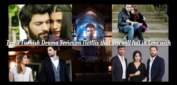 Top 5 Turkish Drama Series on Netflix that you will fall in Love with