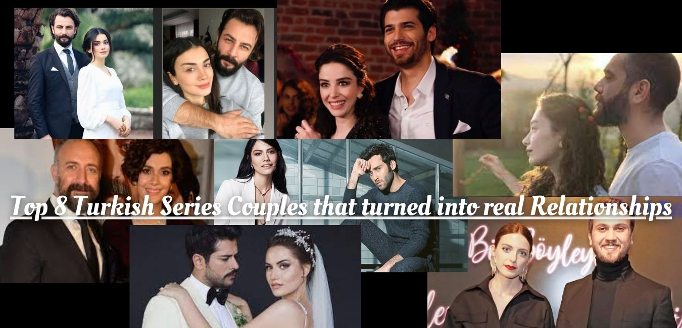 Top 8 Turkish Series Couples that turned into real Relationships