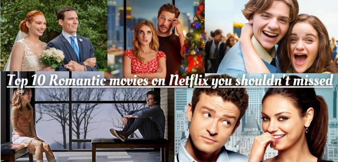 Top 10 Romantic movies on Netflix you shouldn't missed